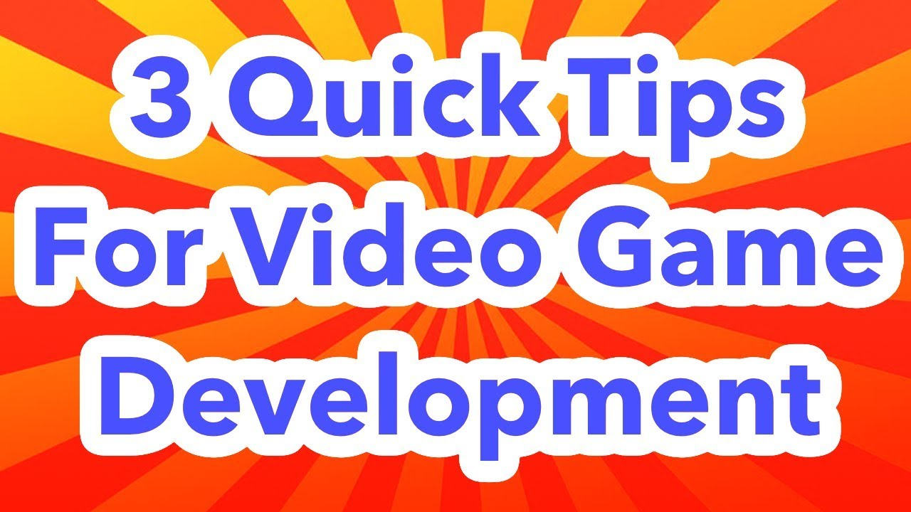 3 Quick Tips For Game Development